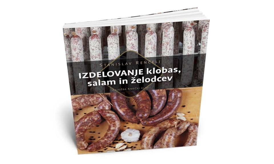 Izdelovanje klobas, salam in želodcev - Stanislav Renčelj
