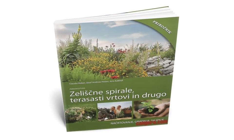 Zeliščne spirale, terasasti vrtovi in drugo - Načrtovanje, gradnja, sajenje (več avtorjev)