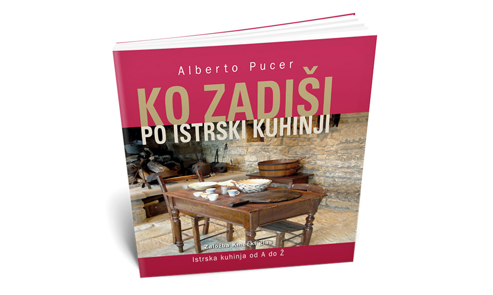 KO ZADIŠI PO ISTRSKI KUHINJI – Istrska kuhinja od A do Ž (Alberto Pucer)